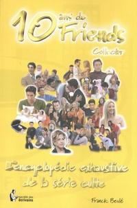 Franck Beulé - 10 ans de Friends - L'encyclopédie exhaustive de la série culte.
