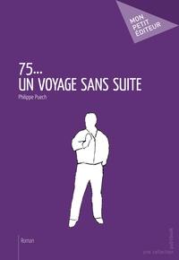 Philippe Puech - 75... Un voyage sans suite.