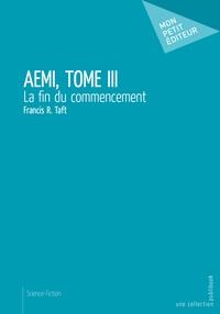 Francis-R Taft - Aemi Tome 3 : La fin du commencement.