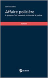 Jean Coudert - Affaire policière - A propos d'un innocent victime de la justice.