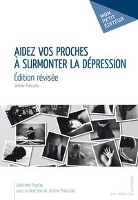 Jérôme Palazzolo - Aidez vos proches à surmonter la dépression.