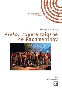 François Buhler - Aleko, l'opéra tzigane de Rachmaninov.