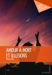 Pascal Fery - Amour à mort et illusions.