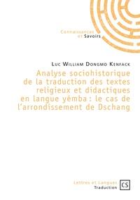 Luc William Dongmo Kenfack - Analyse sociohistorique de la traduction des textes religieux et didactiques en langue yémba : le cas de l'arrondissement de Dschang.