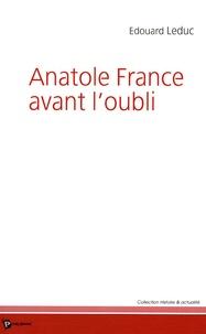 Edouard Leduc - Anatole France avant l'oubli.