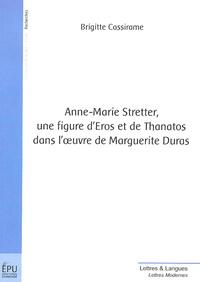Brigitte Cassirame - Anne-Marie Stretter, une figure d'Eros et de Thanatos dans l'oeuvre de Marguerite Duras.