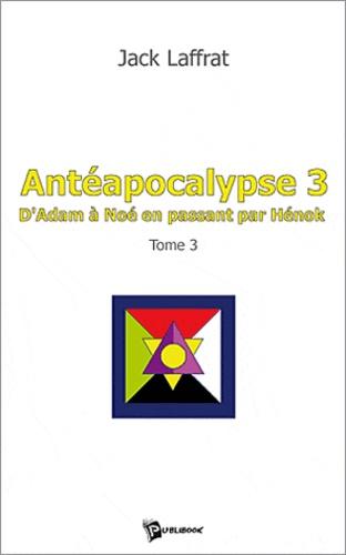 Jack Laffrat - Antéapocalypse - Tome 3.