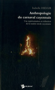 Isabelle Hidair - Anthropologie du carnaval cayennais - une représentation en réduction de la société Créole cayennaise.