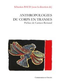Sébastien Baud - Anthropologies du corps en transes.
