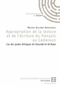Régine Salomé Andzanga - Appropriation de la lecture et de l'écriture du français au Cameroun - Cas des lycées bilingues de Yaoundé et de Buea.