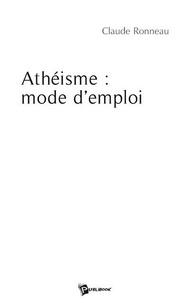 Claude Ronneau - Athéisme: mode d'emploi.