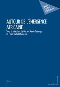 Giscard Kevin Dessinga et Michel Emile Mankessi - Autour de l'émergence africaine.