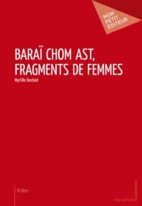 Myrtille Bastard - Baraï chom ast, fragments de femmes.