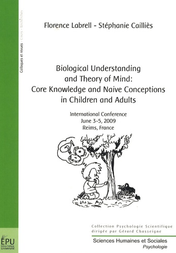 Florence Labrell et Stéphanie Cailliès - Biological understanding and theory of mind: core knowledge and naive conceptions in children and adults - International conference June 3-5, 2009, Reims, France.