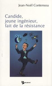 Jean-Noël Contensou - Candide, jeune ingénieur, fait de la résistance.