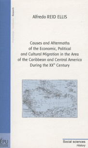 Alfredo Fernando Reid Ellis - Causes and Aftermaths of the Economic, Political and Cultural Migration in  the Area of the Caribbean and Central America During the XXth Century.