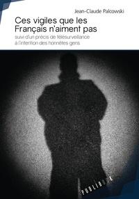 Jean-Claude Palcowski - Ces vigiles que les Français n'aiment pas.