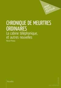 Marcel Pineau - Chronique de meurtres ordinaires.