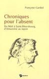Françoise Gardiol - Chroniques pour l'absent - Du Mali à Saint-Pétersbourg, d'Amazonie au Japon.