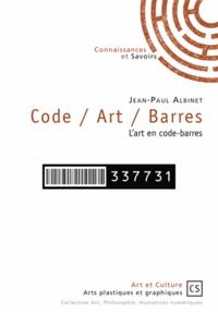 Jean-Paul Albinet - Code / Art / Barres - L'art en code-barres.