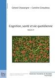Gérard Chasseigne et Caroline Giraudeau - Cognition, santé et vie quotidienne - Volume 4.