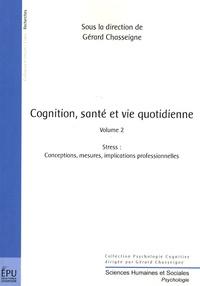 Gérard Chasseigne - Cognition, santé et vie quotidienne - Volume 2, Stress : conceptions, mesures, implications professionnelles.