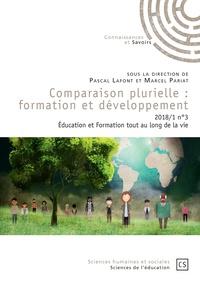 Pascal Lafont et Marcel Pariat - Comparaison plurielle : formation et développement N° 3/2018 : Education et Formation tout au long de la vie.