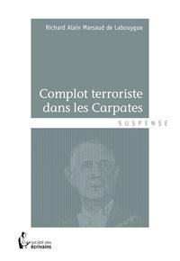 Richard Alain Marsaud de Labouygue - Complot terroriste dans les Carpates.