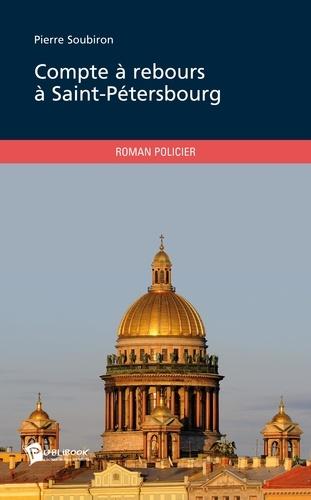 Pierre Soubiron - Comptes à rebours à Saint Pétersbourg.