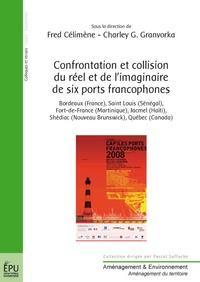 Fred Célimène et Charley G. Granvorka - Confrontation et collision du réel et de l'imaginaire de six ports francophones.