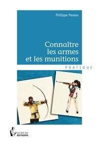 Philippe Peseux - Connaître les armes et les munitions.