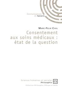 Marc-Félix Civil - Consentement aux soins médicaux : état de la question.
