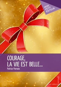 Patrice Parnoix - Courage, la vie est belle....