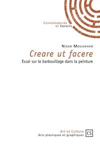 Nizar Mouakhar - Creare ut facere - Essai sur le barbouillage dans la peinture.