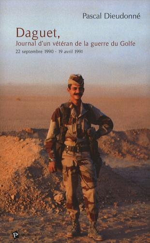 Pascal Dieudonné - Daguet, Journal d'un vétéran de la guerre du Golfe - 22 septembre 1990 - 19 avril 1991.
