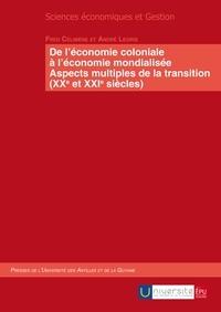 Fred Célimène et André Legris - De l'économie coloniale à l'économie mondialisée - Aspects multiples de la transition (XXe et XXIe siècles).