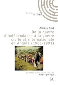 Amadou Koné - De la guerre d'indépendance à la guerre civile et internationale en Angola (1961-1991).