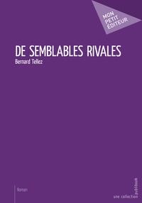 Bernard Tellez - De semblables rivales.
