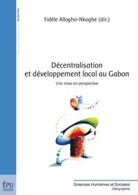 Fidèle Allogho-Nkoghe - Décentralisation et développement local au Gabon - Une mise en perspective.