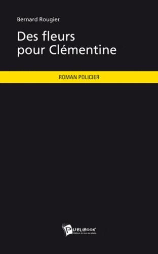 Bernard Rougier - Des fleurs pour Clémentine.
