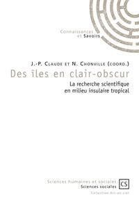 Jean-Pierre Claude et Nadia Chonville - Des îles en clair-obscur - La recherche scientifique en milieu insulaire tropical.