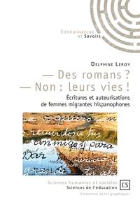 Delphine Leroy - - Des romans ? - non : leurs vies ! - Écritures et auteurisations de femmes migrantes hispanophones. Inclus : le récit d'Isabel Gille, Une Andalouse en Bourgogne.