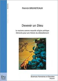 Patrick Bruneteaux - Devenir un Dieu : le nazisme comme nouvelle religion politique.