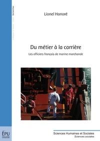 Lionel Honoré - Du métier à la carrière - Les officiers français de marine marchande.