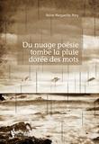 Reine-Marguerite Mary - Du nuage poésie tombe la pluie dorée des mots.