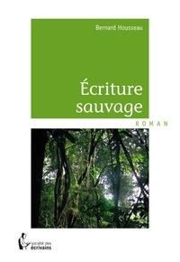 Bernard Housseau - Ecriture sauvage.