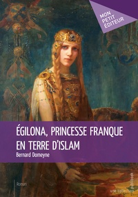 Bernard Domeyne - Egilona, princesse franque en terre d'Islam.