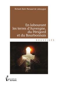 Richard Alain Marsaud de Labouygue - En labourant les terres d'auvergne, du périgord et du bourbonnais.