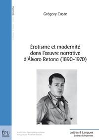 Grégory Coste - Erotisme et modernité dans l'oeuvre narrative d'Alvaro Retana (1890-1970) - Jeux d'Eros et de miroirs.