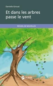 Danielle Giroud - Et dans les arbres passe le vent.